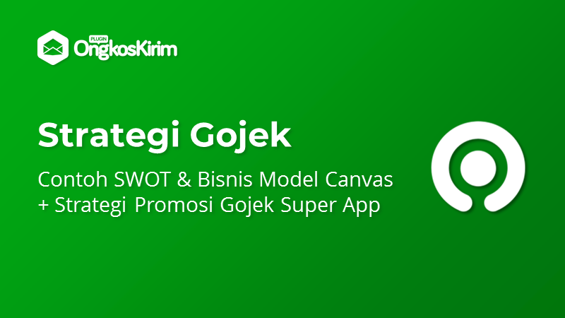 Strategi Marketing Gojek: Analisis SWOT & Bisnis Model Canvas